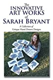 The Innovative Art Works of Sarah Bryant: A Collection of Unique Hand Drawn Designs