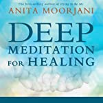 Deep Meditation for Healing | Anita Moorjani