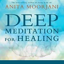 Deep Meditation for Healing Speech by Anita Moorjani Narrated by Anita Moorjani