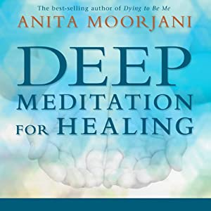 Deep Meditation for Healing | [Anita Moorjani]