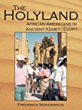 img - for The Quintessential Book On Egypt: The Holy Land: A Novel: African Americans In The Land Of Ancient Kemet/Egypt: The Holy Land by Frederick Monderson (2010-12-08) book / textbook / text book