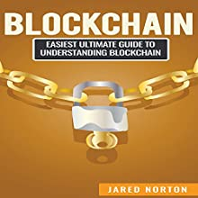 Blockchain: Easiest Ultimate Guide to Understand Blockchain Audiobook by Jared Norton Narrated by J. Alexander