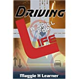 Driving: A Skill for Lifeby Maggie H. Learner