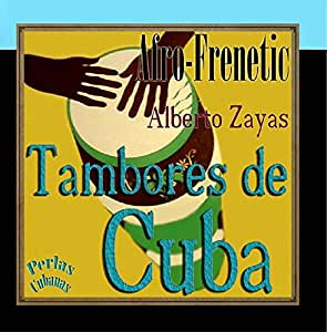 Alberto Zayas Y Grupo Afro Cubano - Perlas Cubanas: Afro-Frenetic