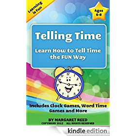 Telling Time: Learn How To Tell Time the Fun Way, Includes Clock Games, Word Time Games and More (Learning is Fun Book 1)