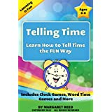 Telling Time: Learn How To Tell Time the Fun Way, Includes Clock Games, Word Time Games and More (Learning is Fun Book 1) ~ Margaret Reed