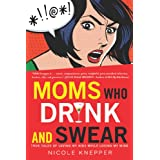 Buy Moms Who Drink and Swear: True Tales of Loving My Kids While Losing My Mind