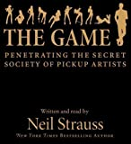 Neil Strauss The Game: Penetrating the Secret Society of Pickup Artists by Strauss, Neil on 26/01/2010 Abridged edition