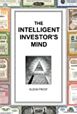 The Intelligent Investor's Mind: The Psychology and Philosophy of Smart Investing