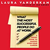 img - for What the Most Successful People Do at Work: A Short Guide to Making Over Your Career book / textbook / text book