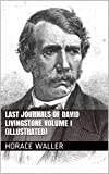 img - for Last Journals Of David Livingstone Volume I (Illustrated) book / textbook / text book