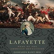 Lafayette: Hero of the American Revolution | [Gonzague Saint Bris]