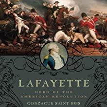 Lafayette: Hero of the American Revolution Audiobook by Gonzague Saint Bris Narrated by Fajer Al-Kaisi
