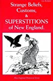 img - for Strange Beliefs, Customs & Superstitions of New England (New England's Collectible Classics) book / textbook / text book