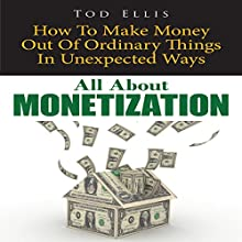 All about Monetization: How to Make Money out of Ordinary Things in Unexpected Ways (       UNABRIDGED) by Tod Ellis Narrated by Jay Hill