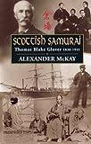 Alexander McKay Scottish Samurai: Thomas Blake Glover, 1838-1911