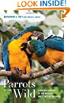 Parrots of the Wild: A Natural Histor...