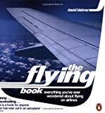The Flying Book: Everything You've Ever Wondered about Flying on Airlines (0140297871) by Blatner, David