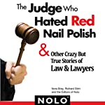 The Judge Who Hated Red Nail Polish: And Other Crazy but True Stories of Law and Lawyers | Ilona Bray,Richard Stim,Editors of Nolo