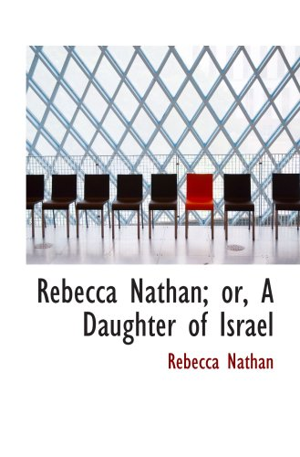 Rebecca Nathan; or, A Daughter of Israel