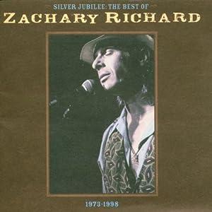 Silver Jubilee: The Best of Zachary Richard 1973-1998
