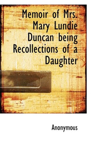 Memoir of Mrs. Mary Lundie Duncan being Recollections of a Daughter
