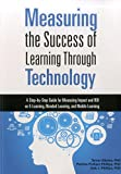 img - for Measuring the Success of Learning Through Technology: A Guide for Measuring Impact and Calculating ROI on E-Learning, Blended Learning, and Mobile Learning book / textbook / text book