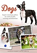 Dogs: Expert veterinary advice on canine health, training and behaviour
