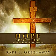 Hope Doesn't Hide: A Collection of Christian Poetry Audiobook by Kari L. Greenaway Narrated by Kari L. Greenaway, Eva R. Marienchild
