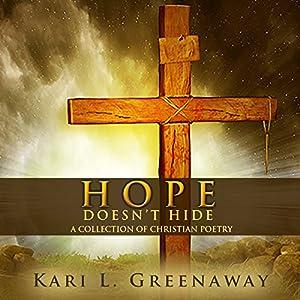 Hope Doesn't Hide: A Collection of Christian Poetry Hörbuch von Kari L. Greenaway Gesprochen von: Kari L. Greenaway, Eva R. Marienchild