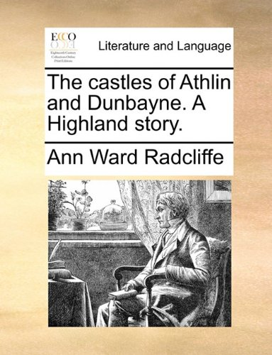 The castles of Athlin and Dunbayne. A Highland story.