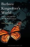 Barbara Kingsolvers World: Nature, Art, and the Twenty-First Century