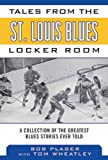 Tales from the St. Louis Blues Locker Room: A Collection of the Greatest Blues Stories Ever Told (Tales from the Team)
