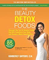 The Beauty Detox Foods: Discover the Top 50 Beauty Foods That Will Transform Your Body and Reveal a More Beautiful You