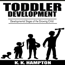 Toddler Development: Developmental Stages of the Growing Child Audiobook by K.K. Hampton Narrated by Michael Hatak