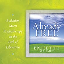 Already Free: Buddhism Meets Psychotherapy on the Path of Liberation  by Bruce Tift Narrated by Bruce Tift