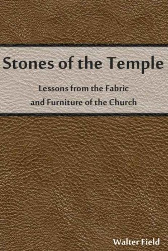 Stones of the Temple Lessons from the Fabric and Furniture of the Church