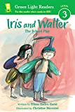 Iris and Walter: The School Play (Green Light Readers Level 3)