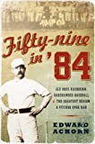 Fifty-nine in '84: Old Hoss Radbourn, Barehanded Baseball, and the Greatest Season a Pitcher Ever Had