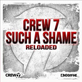 Crew 7-Such A Shame (Reloaded)