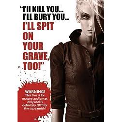 I'll Kill You...I'll Bury You...I'll Spit on your Grave, Too!