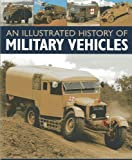 An Illustrated History of Military Vehicles: 100 years of cargo trucks, troop-carrying trucks,wreckers, tankers, ambulances, communications vehicles and amphibious vehicles, with over 200 photographs (1780191936) by Ware, Pat