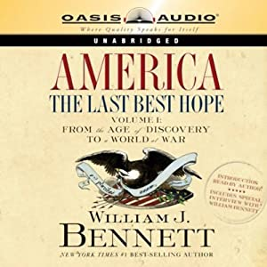 America: The Last Best Hope, Volume 1: From the Age of Discovery to a World at War | [William J. Bennett]