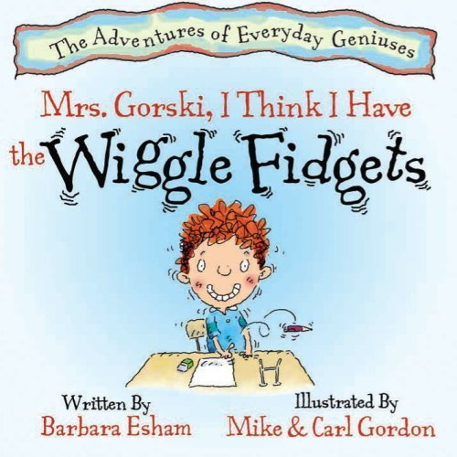 David doesn't know how he ends up in such situations, but his teacher has had about enough!  Mrs. Gorski, I Think I Have The Wiggle Fidgets: (ADHD, Creativity, and Intelligence) by Barbara Esham