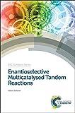 Enantioselective Multicatalysed Tandem Reactions: aaa (RSC Catalysis Series)