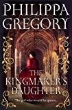 Philippa Gregory The Kingmaker's Daughter (Cousins War 4)