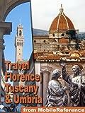 Travel Florence, Tuscany, and Umbria, Italy 2011: Illustrated Guide, Phrasebook, and Maps. Including: Pisa, Siena, Assisi, Gubbio, Orvieto, Perugia, Arezzo, ... Grosseto, Livorno, Lucca + (Mobi Travel)