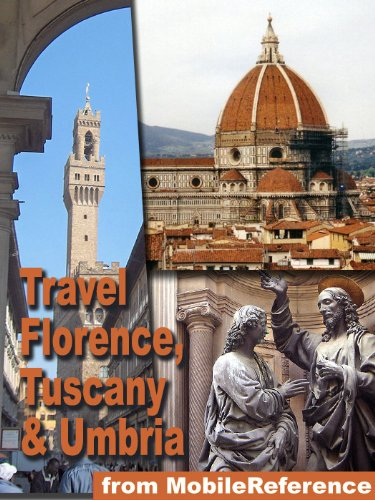 Travel Florence, Tuscany, and Umbria, Italy 2012: Illustrated Guide, Phrasebook, and Maps. Including: Pisa, Siena, Assisi, Gubbio, Orvieto, Perugia, Arezzo, ... Grosseto, Livorno, Lucca + (Mobi Travel)