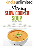 The Skinny Slow Cooker Soup Recipe Book: Simple, Healthy & Delicious Low Calorie Soup Recipes For Your Slow Cooker.  All Under 100, 200 & 300 Calories (English Edition)
