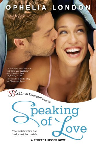 Speaking of Love: A Perfect Kisses Novel (Entangled Bliss) by Ophelia London